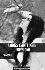 Looks can't kill...But I can-Watty Awards 2012 (completed) by Faythay