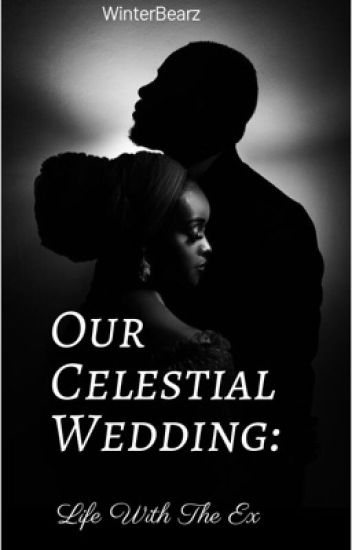 Our Celestial Wedding: Life With The Ex.