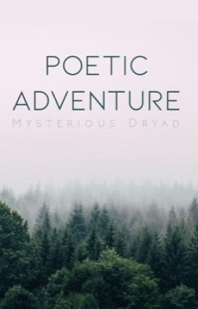 Poetic Adventure (Completed) by MysteriousDryad