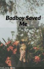 Badboy Saved Me by Grace_Love_Writes