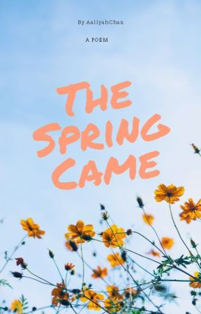 The Spring Came | A Poem by aaliyahchan