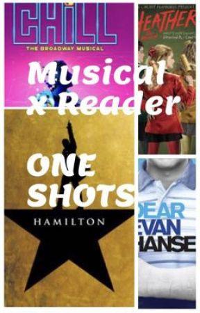Musicals x Reader One Shots by Lakespirit123