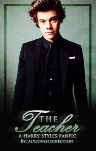 The Teacher (A Harry Styles Fanfic)