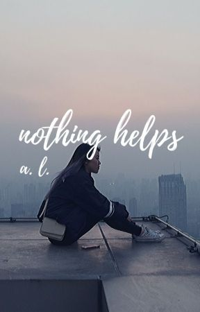 nothing helps ✔︎ by townlighter