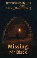 Missing:Mr Black by Ravenclaw4life_05