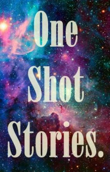 One Shots Stories. by toinfinityy