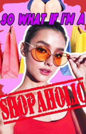 So What If I'm a Shopaholic by JaeWoo_XoXo