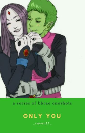 Only You (A Series Of BBRAE Oneshots)