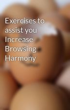 Exercises to  assist you  Increase  Browsing Harmony by jimpark4