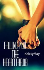 Falling for the Heartthrob. by KristyMay