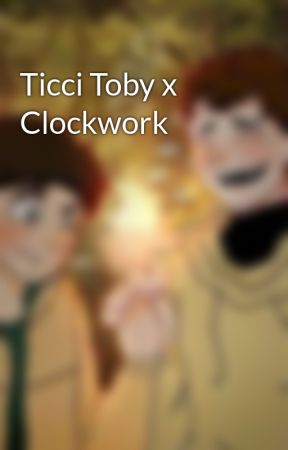 Ticci Toby x Clockwork by Creepypastaismydrug