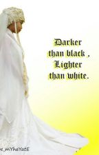 Darker than black , Lighter than white. by Sonaya_hadjicosain