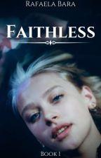 Faithless - Book 1 ✔ by rafaela_bara