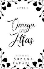 Ômega entre Alfas (Livro 3# da trilogia) by fugitivadarealidade
