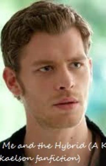 Me and the Hybrid (A Klaus Mikaelson fanfiction)