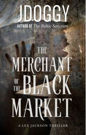 The Merchant of the Black Market, A Lex Jackson thriller: Book two by jdoggy