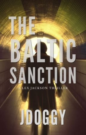 The Baltic Sanction Lex Jackson thriller: book one(Reocnstructing  the flow) by jdoggy