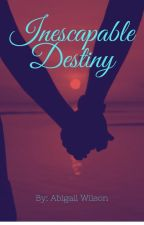 Inescapable Destiny by Intellectual_girl18
