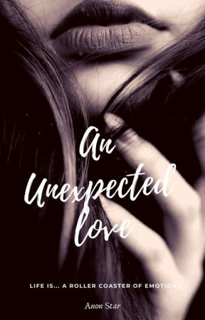 An Unexpected Love - Life Is... A Roller Coaster of Emotions by Anon_Star