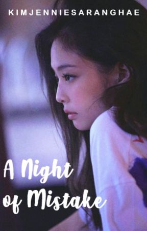 A Night of Mistake (JenLisa) by KimJennieSaranghae