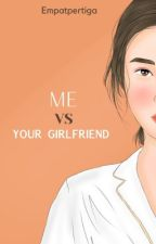 Me vs Your Girlfriend  by empatpertiga