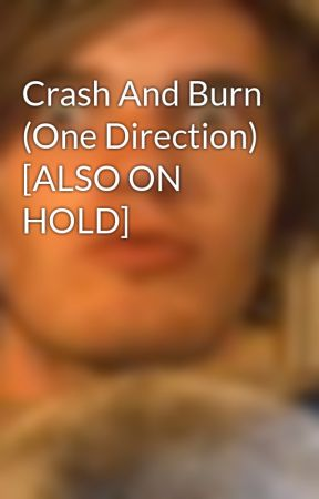 Crash And Burn (One Direction) [ALSO ON HOLD] by vicouspotato