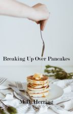 Breaking Up Over Pancakes by mbherring