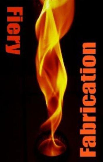 Fiery Fabrication