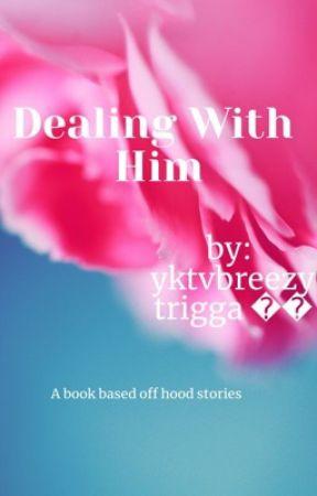 Dealing with Him by yktvbreezytrigga