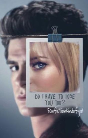 Do I Have to Lose You Too? (Spider-Man Peter and Gwen Fanfic)