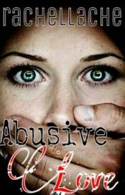 Abusive Love(COMPLETE) by rachellache