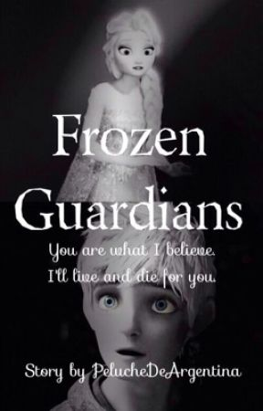 Frozen Guardians {Wattys2015} by PelucheDeArgentina