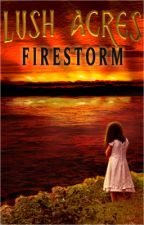 LUSH ACRES: FIRESTORM by wcooper5