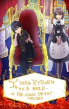 I was reborn as a maid to the cruel tyrant prince!! by RHGoddess