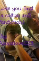 love you first (a colton im5 fanfiction) by alexislove223
