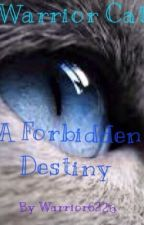 Warrior Cats: A Forbidden Destiny by Warrior6226