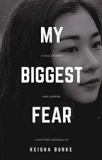 My Biggest Fear by keishaburke