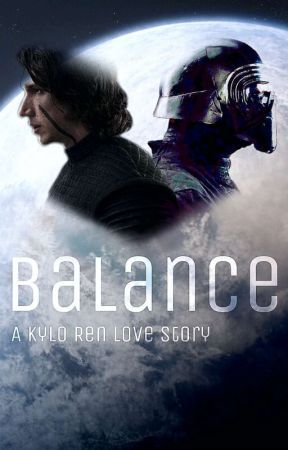 Balance - A Kylo Ren Love Story (Star Wars) by MultiFandomAccount0
