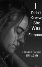 I Didn't Know She Was Famous - Billie Eilish FanFic (GirlxGirl) by Shazza99