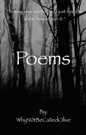 Poems by WhyN0tBeCa11edOlive