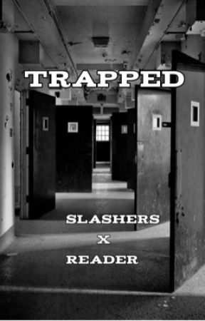 Trapped      ( Slashers x Reader) by Marshlymonster
