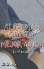 Algo más que tu mejor amiga (Blas Cantó) by 14Auryn