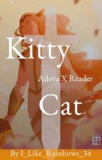 Kitty Cat (𝙰𝚍𝚘𝚛𝚊 𝚡 𝙵𝚎𝚖 𝚁𝚎𝚊𝚍𝚎𝚛)  ON HIATUS by I_Like_Rainbows_34