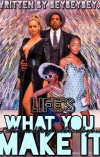 Life's What You Make It by BeyBeyBeyx
