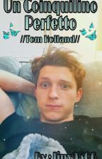 Un coinquilino perfetto //Tom Holland//Wattys2019 by jinx9506