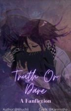 Truth or Dare // NDRV3 {Saiouma Fanfic} by Miuchii_Writes