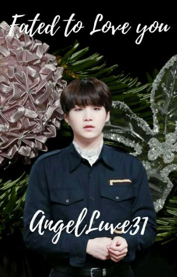 Fated to Love You (Min Yoongi Fanfiction) - Angel Luve