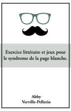 Exercices littéraires et jeux pour le syndrome de la page blanche. by abbyvervillepellerin