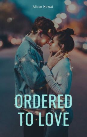 Ordered to Love by AlisonHowat