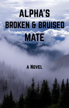 Alpha's Broken & Bruised Mate by szcwrites